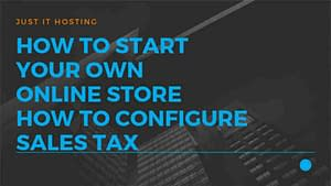 How to start your own Online Store How to configure Sales Tax
