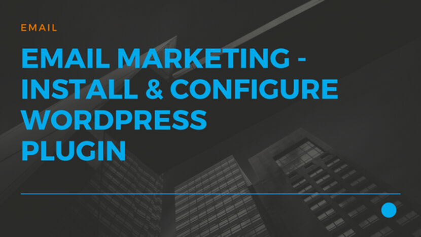 Email Marketing - Install and Configure Wordpress Plugin