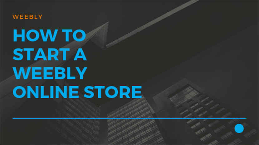 How to start a Weebly online store