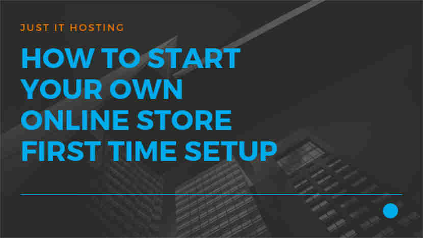 How to start your own Online Store – First Time Setup